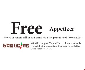 Free Appetizer choice of spring roll or roti canai with the purchase of $30 or more. With this coupon. Valid at Toco Hills location only. Not valid with other offers. One coupon per table. Offer expires 4-14-17.