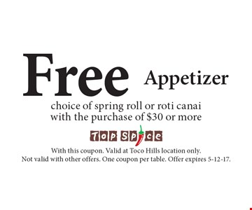 Free Appetizer choice of spring roll or roti canai with the purchase of $30 or more. With this coupon. Valid at Toco Hills location only. Not valid with other offers. One coupon per table. Offer expires 5-12-17.