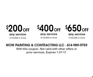 $650 off any service of $6,000 or more. $400 off any service of $4,000 or more. $200 off any service of $2,000 or more. With this coupon. Not valid with other offers or prior services. Expires 1-27-17.