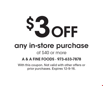 $3 Off any in-store purchase of $40 or more. With this coupon. Not valid with other offers or prior purchases. Expires 12-9-16.