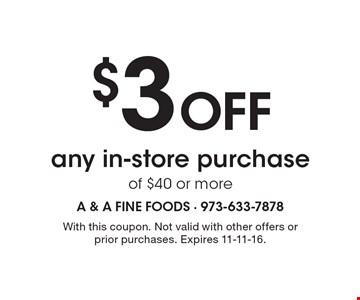 $3 Off any in-store purchase of $40 or more. With this coupon. Not valid with other offers or prior purchases. Expires 11-11-16.