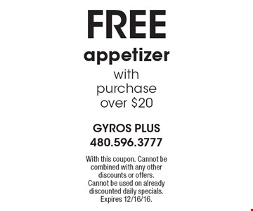 FREE appetizer with purchase over $20. With this coupon. Cannot be combined with any other discounts or offers. Cannot be used on already discounted daily specials. Expires 12/16/16.