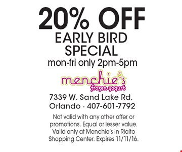 20% OFF EARLY BIRD SPECIAL mon-fri only 2pm-5pm. Not valid with any other offer or promotions. Equal or lesser value. Valid only at Menchie's in Rialto Shopping Center. Expires 11/11/16.