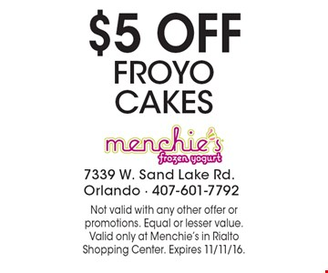 $5 OFF FROYO CAKES. Not valid with any other offer or promotions. Equal or lesser value. Valid only at Menchie's in Rialto Shopping Center. Expires 11/11/16.
