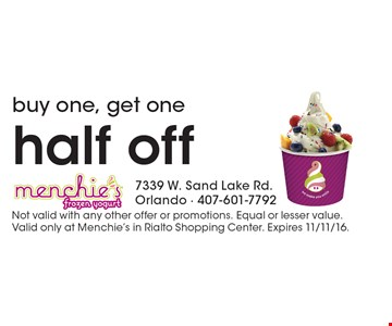 half off buy one, get one. Not valid with any other offer or promotions. Equal or lesser value. Valid only at Menchie's in Rialto Shopping Center. Expires 11/11/16.