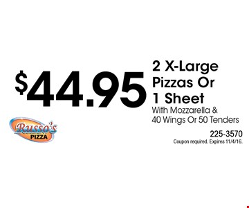 $44.95 2 X-Large Pizzas Or 1 Sheet With Mozzarella & 40 Wings Or 50 Tenders. Coupon required. Expires 11/4/16.