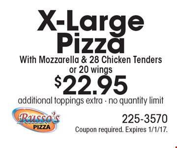 $22.95 X-Large Pizza With Mozzarella & 28 Chicken Tenders or 20 wings. Additional toppings extra. No quantity limit. Coupon required. Expires 1/1/17.