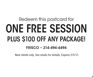 Free session plus $100 off any package! New clients only. See studio for details. Expires 2/5/17.