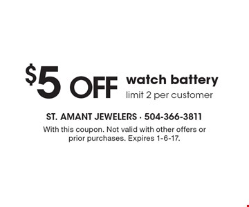 $5 off watch battery. Limit 2 per customer. With this coupon. Not valid with other offers or prior purchases. Expires 1-6-17.