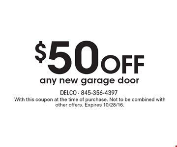 $50 OFF any new garage door. With this coupon at the time of purchase. Not to be combined with other offers. Expires 10/28/16.