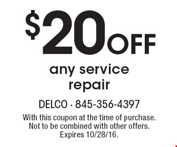 $20 OFF any service repair. With this coupon at the time of purchase. Not to be combined with other offers. Expires 10/28/16.