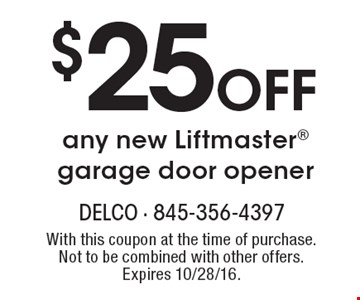 $25 OFF any new Liftmaster® garage door opener. With this coupon at the time of purchase. Not to be combined with other offers. Expires 10/28/16.