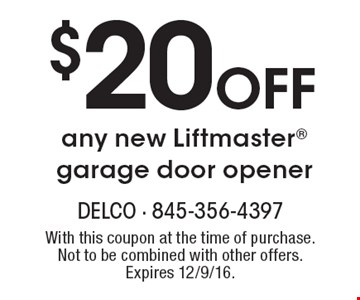 $20 OFF any new Liftmaster garage door opener. With this coupon at the time of purchase. Not to be combined with other offers. Expires 12/9/16.
