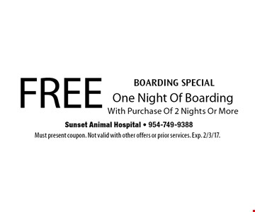 Boarding special. Free one night of boarding with purchase of 2 nights or more. Must present coupon. Not valid with other offers or prior services. Exp. 2/3/17.