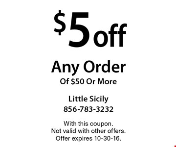 $5 off Any Order Of $50 Or More. With this coupon. Not valid with other offers. Offer expires 10-30-16.