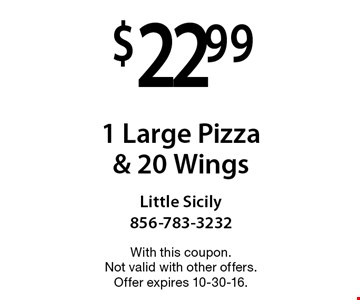 $22.99 for 1 Large Pizza & 20 Wings. With this coupon. Not valid with other offers. Offer expires 10-30-16.