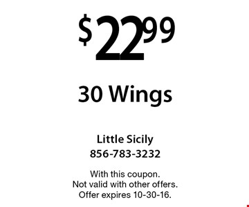 $22.99 for 30 Wings. With this coupon. Not valid with other offers. Offer expires 10-30-16.