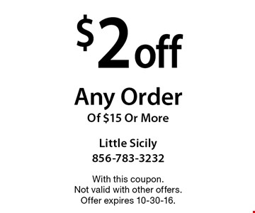 $2 off Any Order Of $15 Or More. With this coupon. Not valid with other offers. Offer expires 10-30-16.