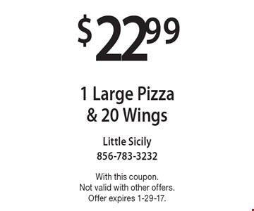 $22.99 for 1 Large Pizza & 20 Wings. With this coupon. Not valid with other offers. Offer expires 1-29-17.