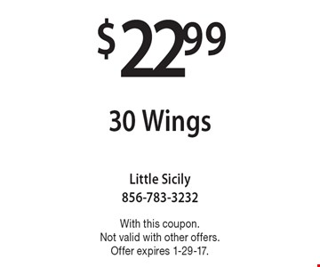 $22.99 for 30 Wings. With this coupon. Not valid with other offers. Offer expires 1-29-17.