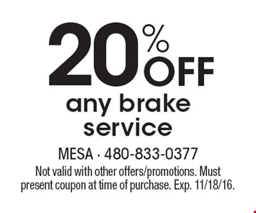20% Off any brake service. Not valid with other offers/promotions. Must present coupon at time of purchase. Exp. 11/18/16.