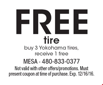 Free tire buy 3 Yokohama tires, receive 1 free. Not valid with other offers/promotions. Must present coupon at time of purchase. Exp. 12/16/16.