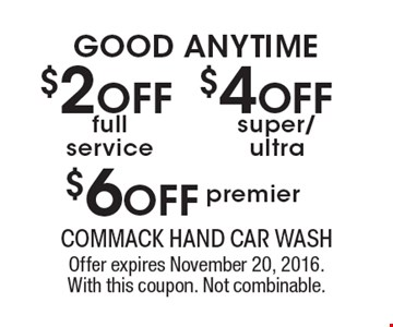 GOOD ANYTIME $2 OFF full service OR $4 OFF super/ultra OR $6 OFF premier. Offer expires November 20, 2016. With this coupon. Not combinable.