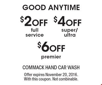 GOOD ANYTIME. $2 OFF full service. $4 OFF super/ultra. $6 OFF premier. Offer expires November 20, 2016. With this coupon. Not combinable.