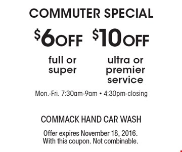 COMMUTER SPECIAL. $10OFF ultra or premier service. $6 OFF full or super. Offer expires November 18, 2016. With this coupon. Not combinable.