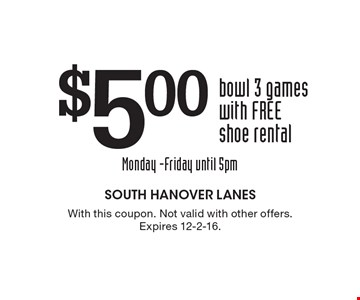 $5.00 bowl 3 games with FREE shoe rental. With this coupon. Not valid with other offers. Expires 12-2-16.