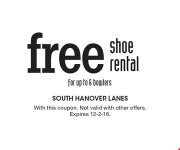 Free shoe rental for up to 6 bowlers. With this coupon. Not valid with other offers. Expires 12-2-16.