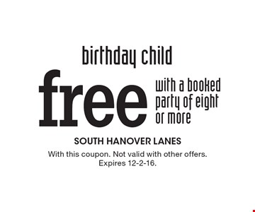 Free birthday child with a booked party of eight or more. With this coupon. Not valid with other offers. Expires 12-2-16.