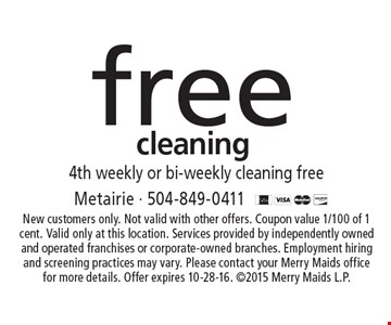 free cleaning 4th weekly or bi-weekly cleaning free. New customers only. Not valid with other offers. Coupon value 1/100 of 1 cent. Valid only at this location. Services provided by independently owned and operated franchises or corporate-owned branches. Employment hiring and screening practices may vary. Please contact your Merry Maids office for more details. Offer expires 10-28-16. ©2015 Merry Maids L.P.