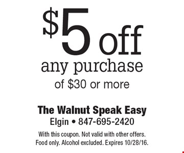 $5 off any purchase of $30 or more. With this coupon. Not valid with other offers. Food only. Alcohol excluded. Expires 10/28/16.