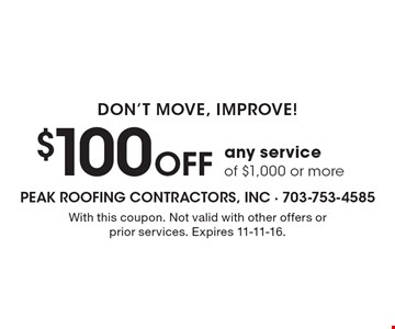 Don't move, improve! $100 Off any service of $1,000 or more. With this coupon. Not valid with other offers or prior services. Expires 11-11-16.