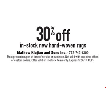 30% off in-stock new hand-woven rugs. Must present coupon at time of service or purchase. Not valid with any other offers or custom orders. Offer valid on in-stock items only. Expires 3/24/17. CLPR