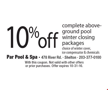 10% off complete above-ground pool winter closing packages choice of winter cover, ice compensator & chemicals. With this coupon. Not valid with other offers or prior purchases. Offer expires 10-31-16.