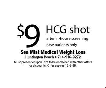 $9 HCG shot after in-house screeningnew patients only. Must present coupon. Not to be combined with other offersor discounts. Offer expires 12-2-16.