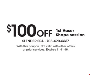 $100 OFF 1st Vaser Shape session. With this coupon. Not valid with other offers or prior services. Expires 11-11-16.