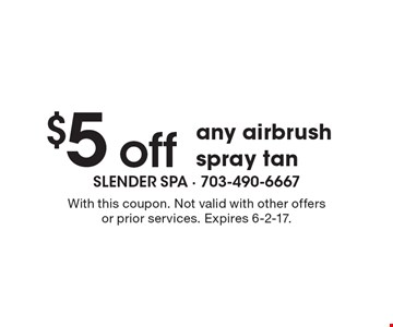 $5 off any airbrush spray tan. With this coupon. Not valid with other offers or prior services. Expires 6-2-17.