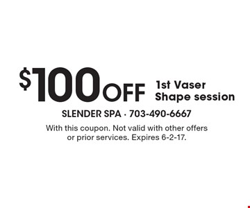 $100 OFF 1st Vaser Shape session. With this coupon. Not valid with other offers or prior services. Expires 6-2-17.
