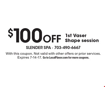 $100 OFF 1st Vaser Shape session. With this coupon. Not valid with other offers or prior services. Expires 7-14-17. Go to LocalFlavor.com for more coupons.
