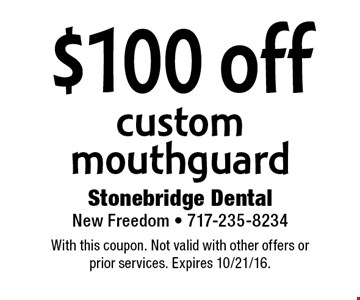 $100 off custom mouthguard. With this coupon. Not valid with other offers or prior services. Expires 10/21/16.