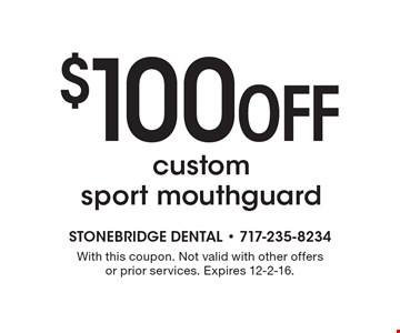 $100 off custom sport mouthguard. With this coupon. Not valid with other offers or prior services. Expires 12-2-16.