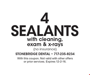 4 Sealants with cleaning, exam & x-rays (no insurance). With this coupon. Not valid with other offers or prior services. Expires 12-2-16.