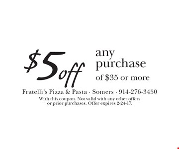 $5 off any purchase of $35 or more. With this coupon. Not valid with any other offers or prior purchases. Offer expires 2-24-17.