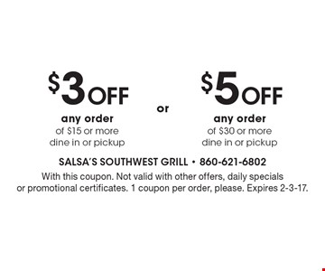 $5 off any order of $30 or more. Dine in or pickup. $3 off any order of $15 or more. Dine in or pickup. With this coupon. Not valid with other offers, daily specials or promotional certificates. 1 coupon per order, please. Expires 2-3-17.