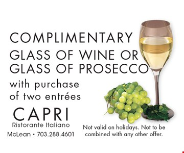 Complimentary Glass Of Wine Or Glass Of Prosecco with purchase of two entrees. Not valid on holidays. Not to be combined with any other offer.