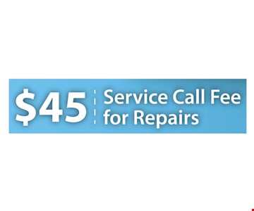 $45 Service Call Fee for Repairs