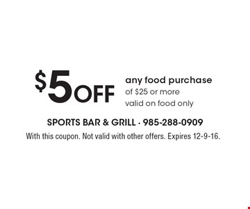 $5 off any food purchase of $25 or more. Valid on food only. With this coupon. Not valid with other offers. Expires 12-9-16.